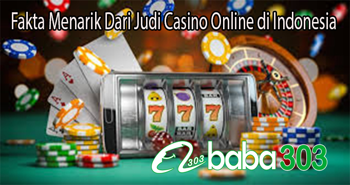 Fakta Menarik Dari Judi Casino Online di Indonesia