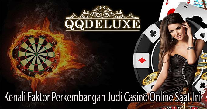 Kenali Faktor Perkembangan Judi Casino Online Saat Ini