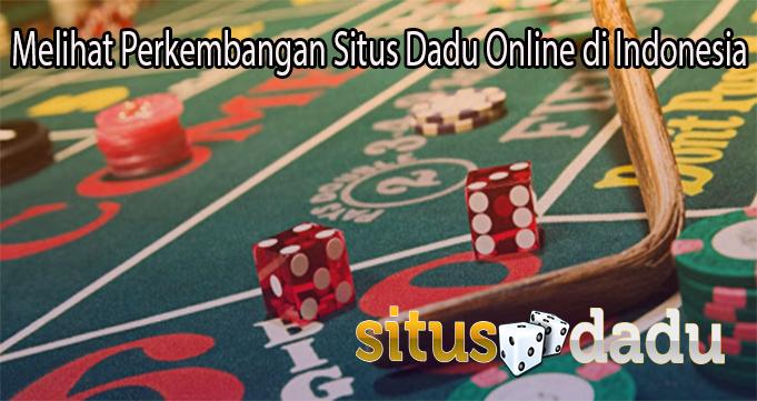 Melihat Perkembangan Situs Dadu Online di Indonesia