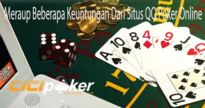 Meraup Beberapa Keuntungan Dari Situs QQ Poker Online