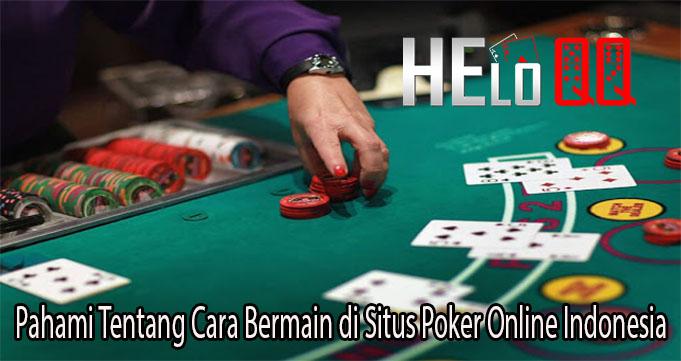 Pahami Tentang Cara Bermain di Situs Poker Online Indonesia