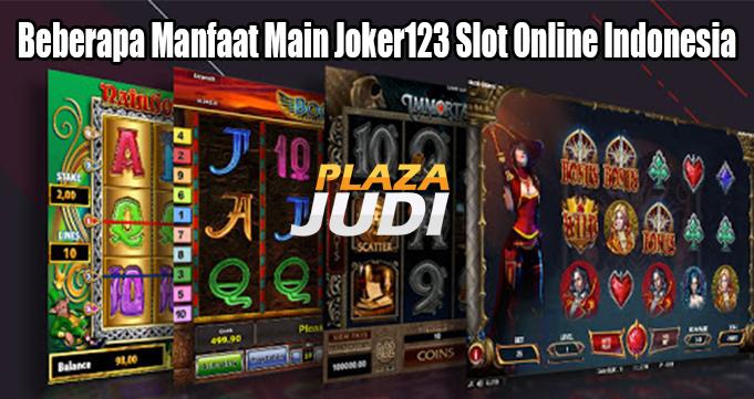 Beberapa Manfaat Main Joker123 Slot Online Indonesia