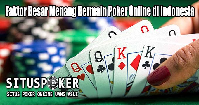 Faktor Besar Menang Bermain Poker Online di Indonesia