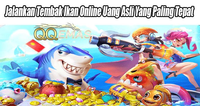 Jalankan Tembak Ikan Online Uang Asli Yang Paling Tepat